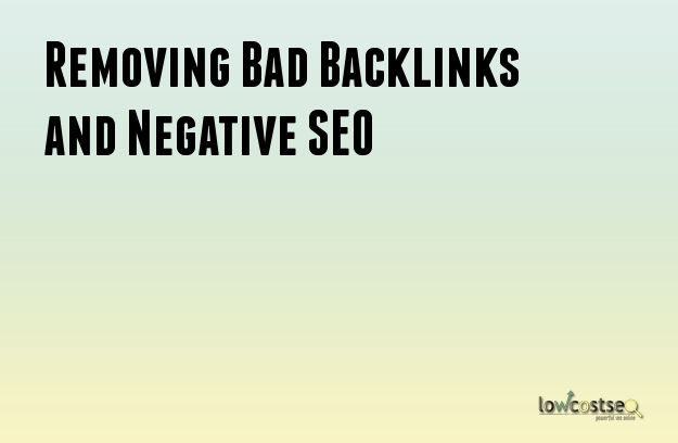 Removing Bad Backlinks and Negative SEO