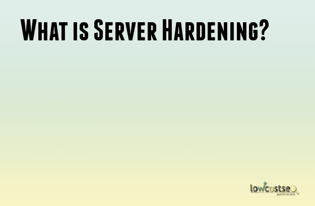 What is Server Hardening?