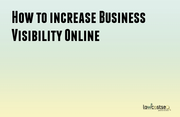How to increase Business Visibility Online