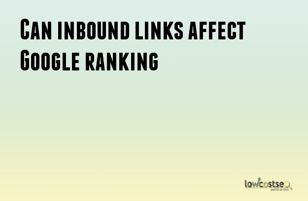 Can inbound links affect Google ranking