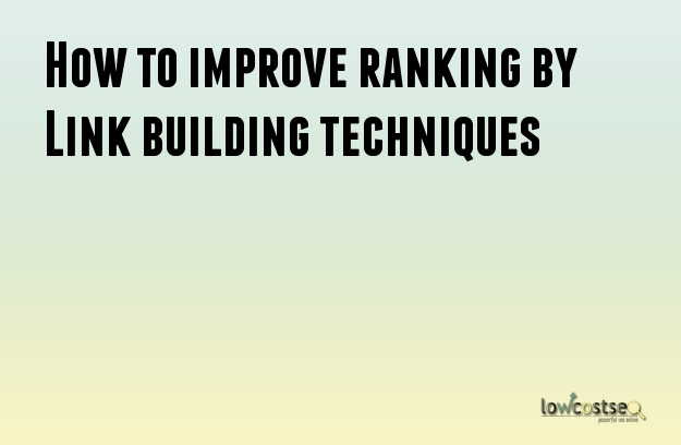 How to improve ranking by Link building techniques