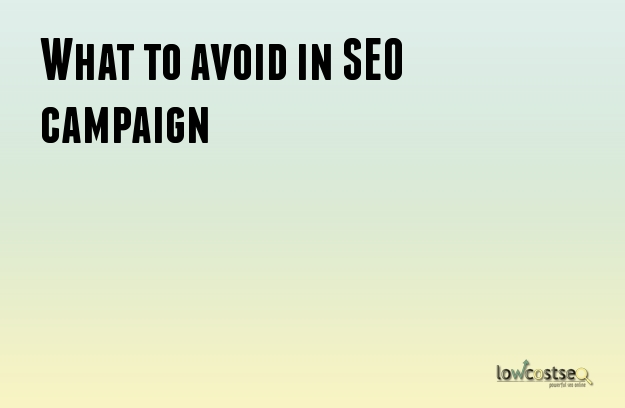 What to avoid in SEO campaign