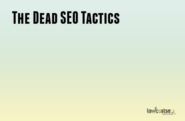 The Dead SEO Tactics