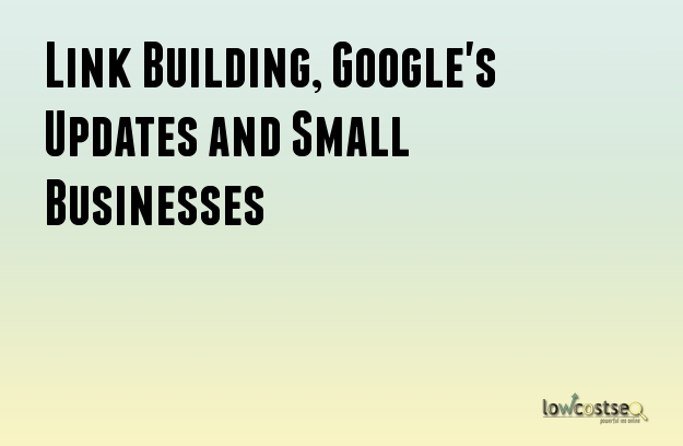 Link Building, Google's Updates and Small Businesses