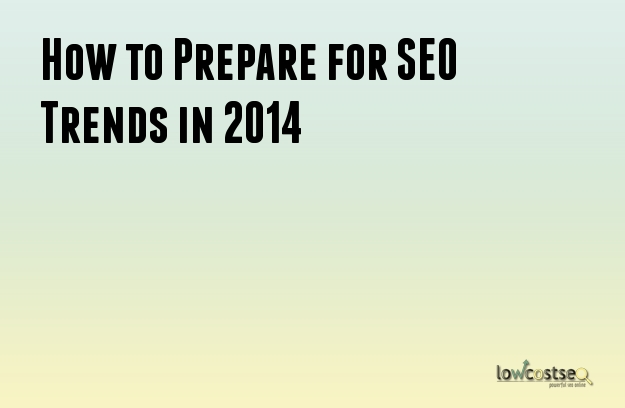 How to Prepare for SEO Trends in 2014