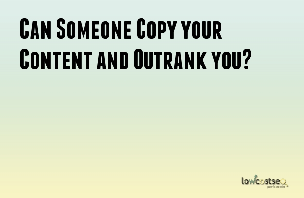 Can Someone Copy your Content and Outrank you?