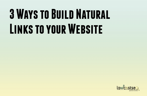 3 Ways to Build Natural Links to your Website