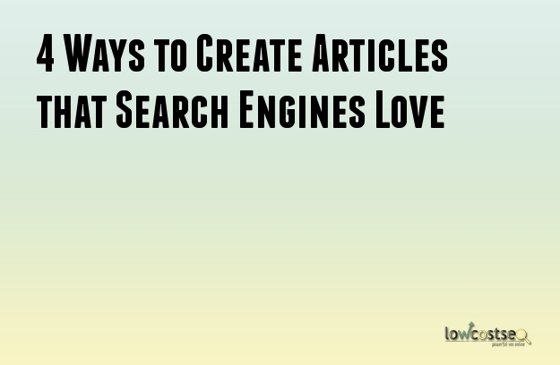 4 Ways to Create Articles that Search Engines Love
