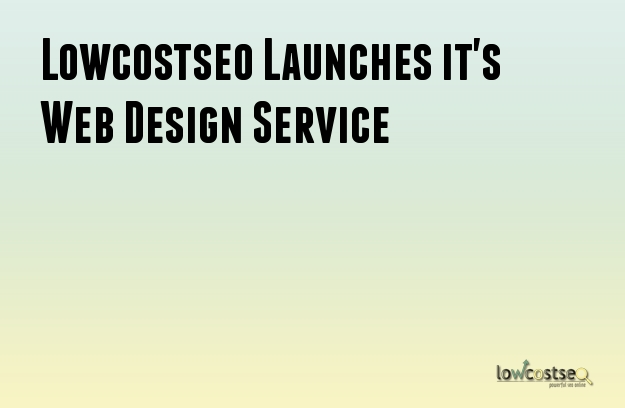 Lowcostseo Launches it's Web Design Service
