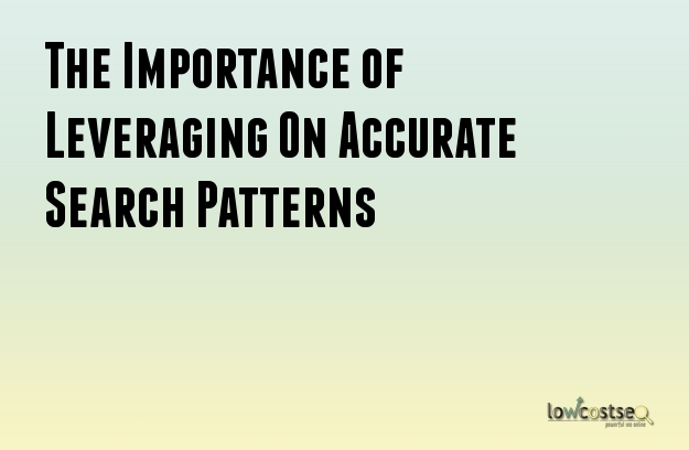 The Importance of Leveraging On Accurate Search Patterns