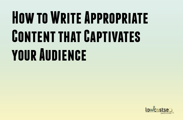 How to Write Appropriate Content that Captivates your Audience