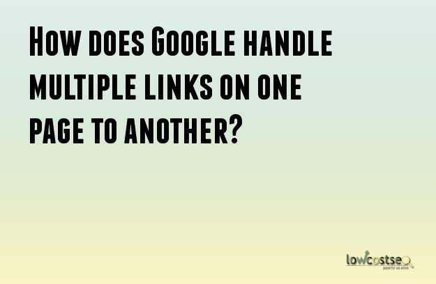 How does Google handle multiple links on one page to another?