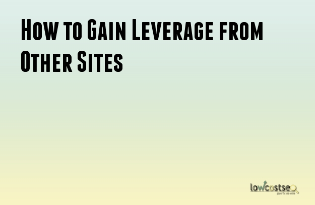 How to Gain Leverage from Other Sites