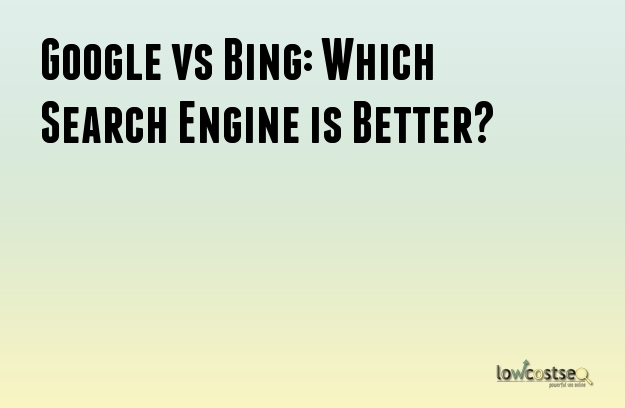 Google vs Bing: Which Search Engine is Better?