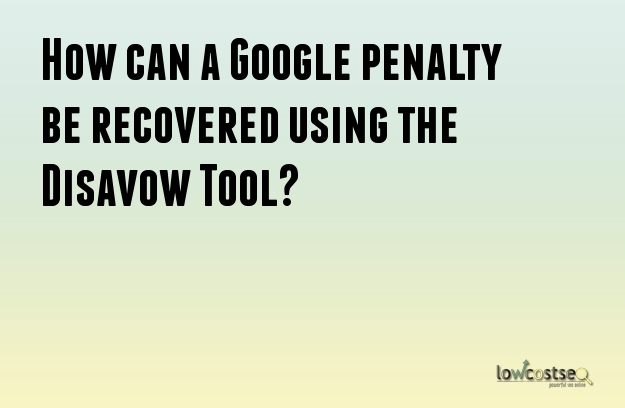 How can a Google penalty be recovered using the Disavow Tool?