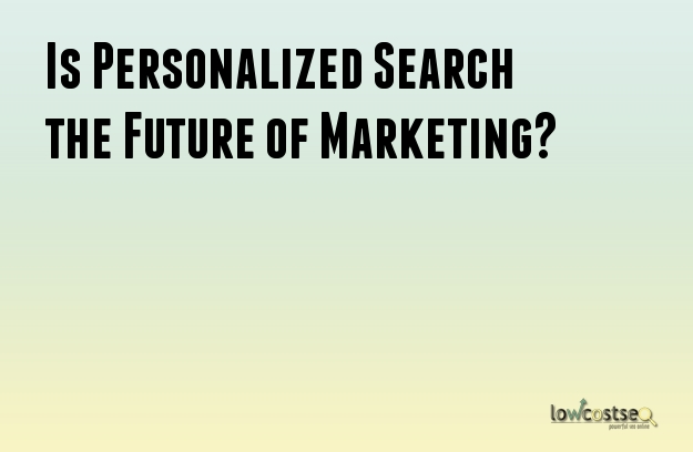 Is Personalized Search the Future of Marketing?