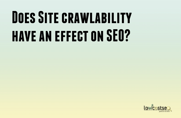 Does Site crawlability have an effect on SEO?