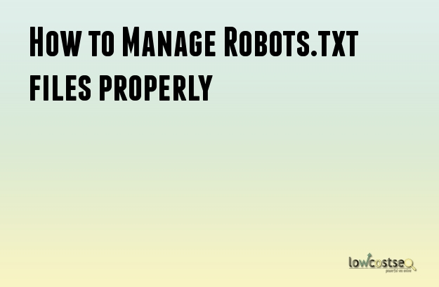 How to Manage Robots.txt files properly