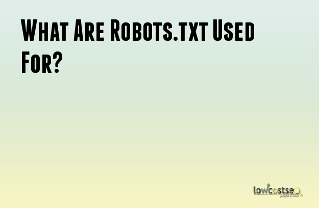 What Are Robots.txt Used For?