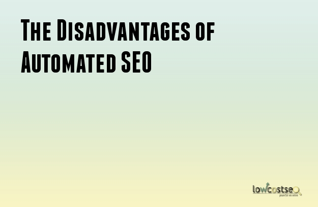 The Disadvantages of Automated SEO
