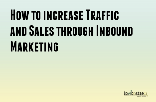 How to increase Traffic and Sales through Inbound Marketing