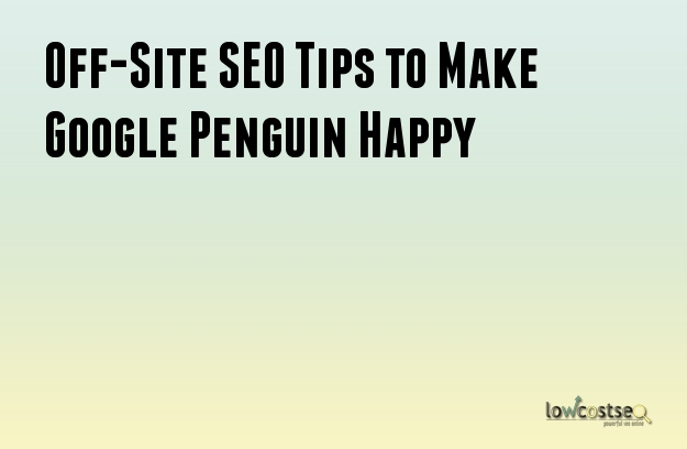 Off-Site SEO Tips to Make Google Penguin Happy