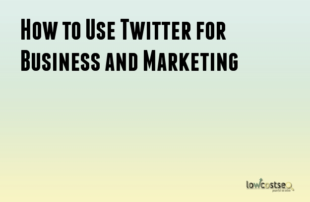 How to Use Twitter for Business and Marketing