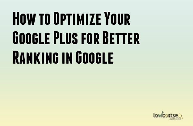 How to Optimize Your Google Plus for Better Ranking in Google