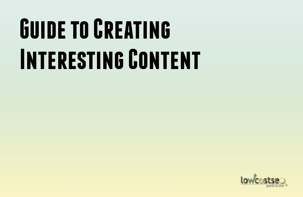 Guide to Creating Interesting Content