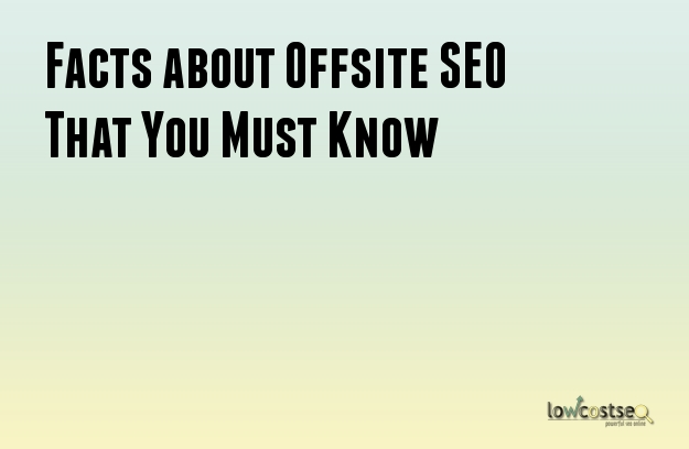 Facts about Offsite SEO That You Must Know