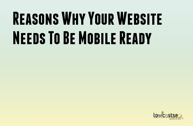 Reasons Why Your Website Needs To Be Mobile Ready