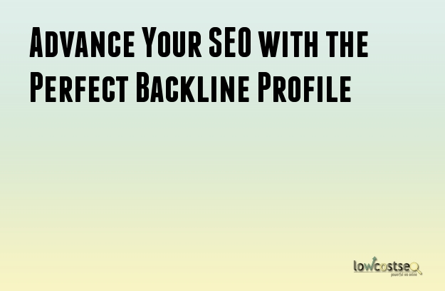 Advance Your SEO with the Perfect Backlink Profile