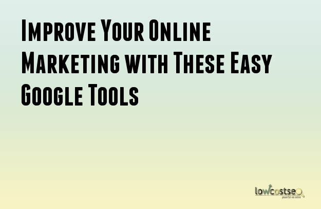 Improve Your Online Marketing with These Easy Google Tools