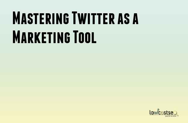Mastering Twitter as a Marketing Tool