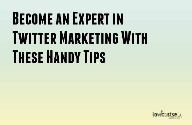 Become an Expert in Twitter Marketing With These Handy Tips