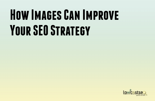 How Images Can Improve Your SEO Strategy