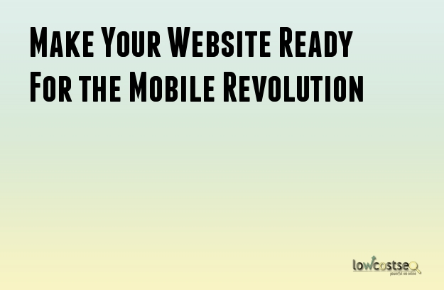 Make Your Website Ready For the Mobile Revolution
