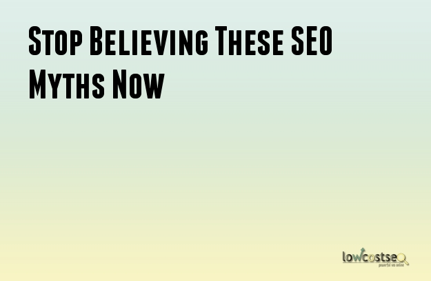 Stop Believing These SEO Myths Now