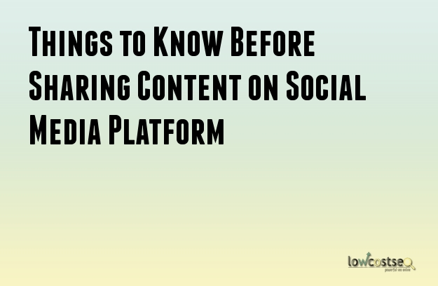 Things to Know Before Sharing Content on Social Media Platform