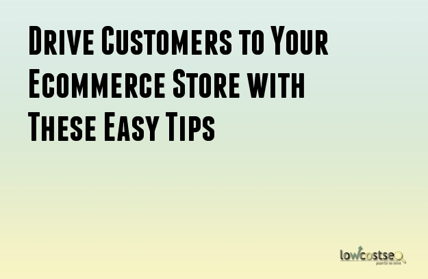 Drive Customers to Your Ecommerce Store with These Easy Tips