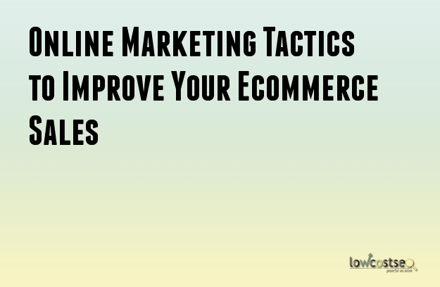 Online Marketing Tactics to Improve Your Ecommerce Sales