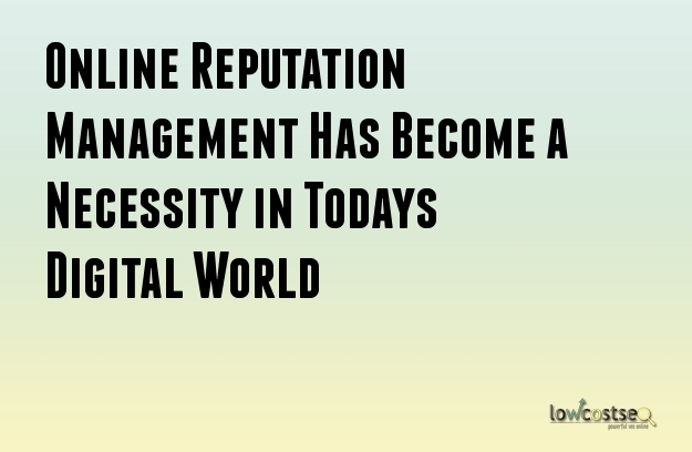 Online Reputation Management Has Become a Necessity in Todays Digital World