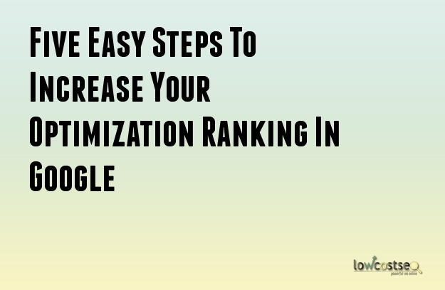 Five Easy Steps To Increase Your Optimization Ranking In Google