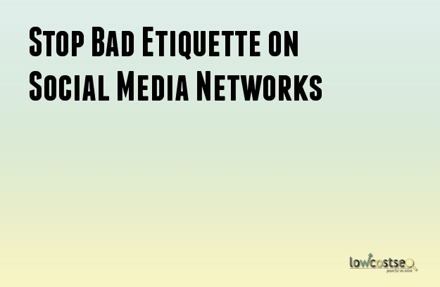 Stop Bad Etiquette on Social Media Networks