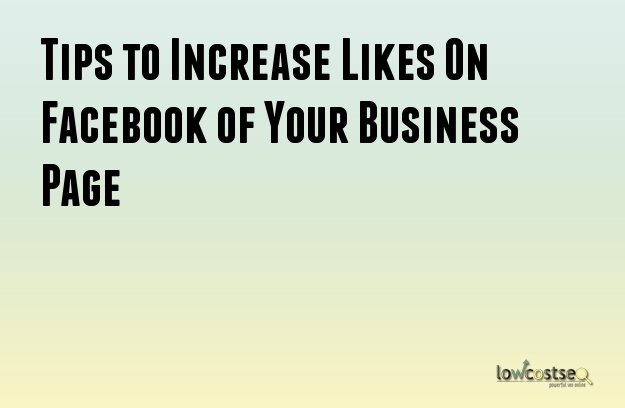 Tips to Increase Likes On Facebook of Your Business Page