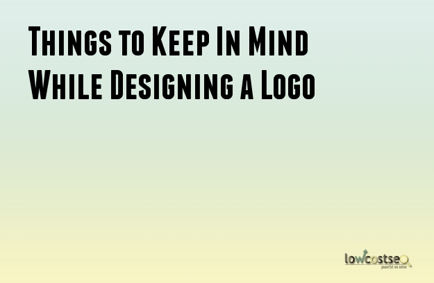 Things to Keep In Mind While Designing a Logo