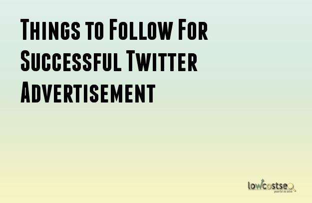 Things to Follow For Successful Twitter Advertisement