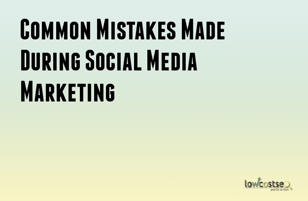 Common Mistakes Made During Social Media Marketing
