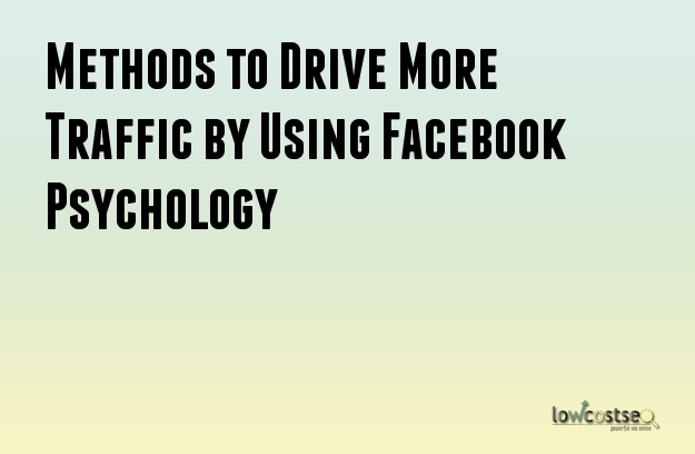 Methods to Drive More Traffic by Using Facebook Psychology