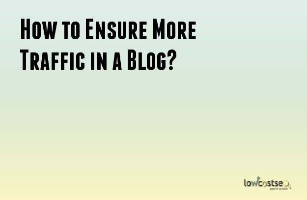 How to Ensure More Traffic in a Blog?